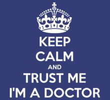 Keep Calm And Trust Me I am A Doctor by nardesign