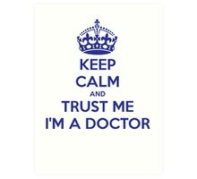 Keep Calm And Trust Me I am A Doctor Art Print