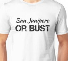 San Junipero or Bust Unisex T-Shirt