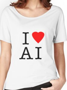 I Love (Heart) Ai Artificial intelligence  Ny parody Women's Relaxed Fit T-Shirt