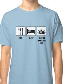 Eat Sleep Watch The Bake Off Classic T-Shirt