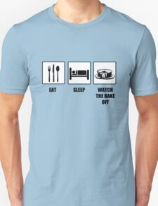 Eat Sleep Watch The Bake Off Unisex T-Shirt