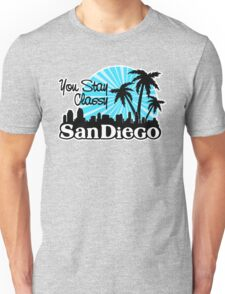 You Stay Classy San Diego Unisex T-Shirt