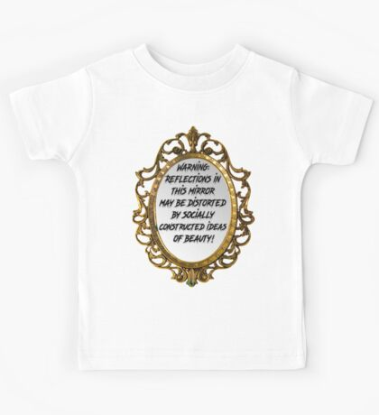 Warning: Reflections in this mirror may be distorted by socially constructed ideas of beauty.  Kids Tee