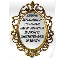 Warning: Reflections in this mirror may be distorted by socially constructed ideas of beauty.  Poster