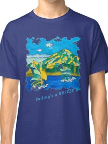 SAILING BOATS OCEAN MOUNTAIN, SAILING'S A BREEZE FUNNY QUOTE Classic T-Shirt