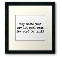 Why Waste Time Say Lot Word Framed Print