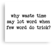 Why Waste Time Say Lot Word Canvas Print