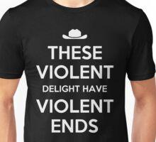 These violent delight have violent ends Unisex T-Shirt
