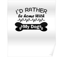 I'd Rather Be Home With My Dog black Poster