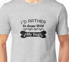 I'd Rather Be Home With My Dog black Unisex T-Shirt