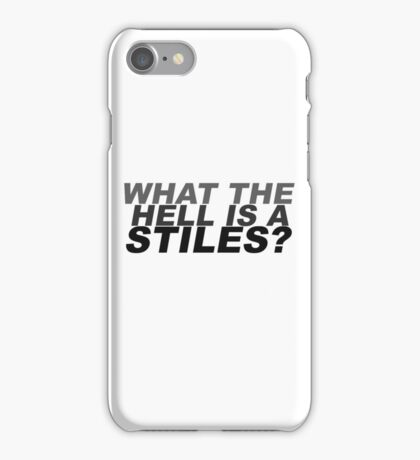 What the hell is a Stiles? iPhone Case/Skin