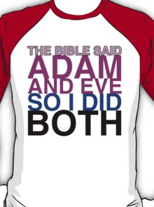 The Bible said Adam and Eve so I did both. T-Shirt