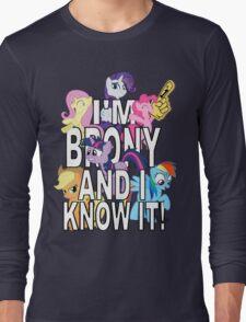 I'M BRONY AND I KNOW IT! Long Sleeve T-Shirt