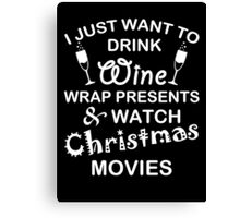 I want to drink wine and watch christmas movies T-Shirt Canvas Print
