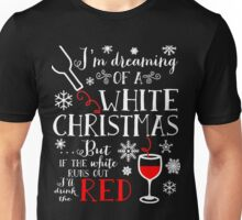 I'm Dreaming of a WHITE Christmas but If the-Wine T-shirt Unisex T-Shirt