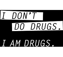 I am drugs. Photographic Print
