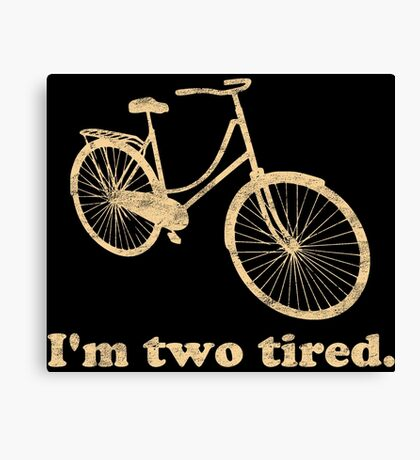 I'm Two Tired Too Tired Sleepy Bicycle Canvas Print