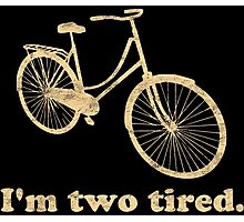 I'm Two Tired Too Tired Sleepy Bicycle Photographic Print