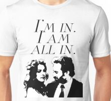 I'm in. I am all in.  Unisex T-Shirt