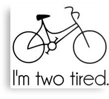 I'm Two Tired Too Tired Sleepy Bicycle Metal Print