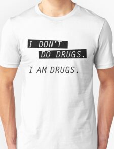 I am drugs. T-Shirt