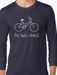 I'm Two Tired Too Tired Sleepy Bicycle Long Sleeve T-Shirt