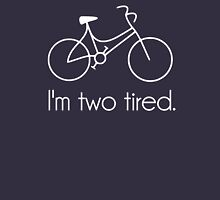 I'm Two Tired Too Tired Sleepy Bicycle Unisex T-Shirt