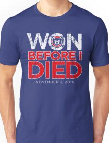 Chicago Cubs - Won Before I Died Unisex T-Shirt