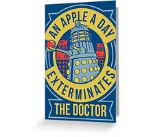 An Apple A Day Exterminates The Doctor Greeting Card