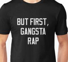 But First Gangsta Rap Hip Hop Unisex T-Shirt