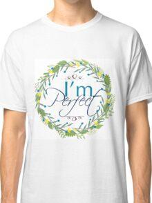 I'm Perfect Classic T-Shirt