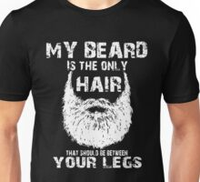 My Beard Is The Only Hair That Should Be Between Your Legs Unisex T-Shirt