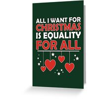 All I Want for Christmas is Equality for All Greeting Card