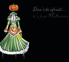 Don't be afraid... It's just Halloween by studinano
