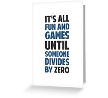Dividing By Zero Is Not A Game Greeting Card