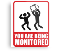 You Are Being Monitored Metal Print