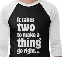 It takes two to make a thing go right ... Men's Baseball ¾ T-Shirt