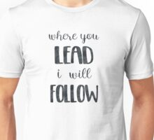 Where You Lead I Will Follow Quote Unisex T-Shirt