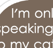 Leave Me Alone I'm Only Speaking To My Cat Today Sticker