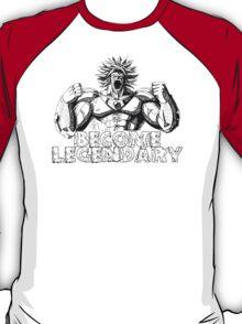 BECOME LEGENDARY- BROLY SUPER SAIYAN T-Shirt