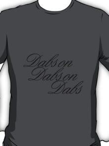 Dabs on Dabs on Dabs T-Shirt