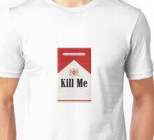 Kill me cigarettes  Unisex T-Shirt