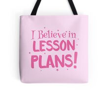 I believe in LESSON PLANS! Tote Bag