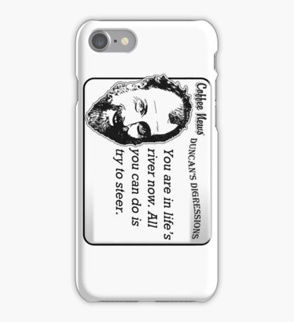You are in life's river now.  All you can do is try to steer. iPhone Case/Skin