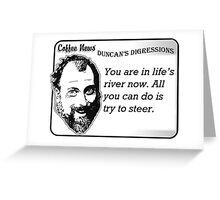 You are in life's river now.  All you can do is try to steer. Greeting Card