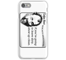 If you're going to leave dirty, show up clean. iPhone Case/Skin