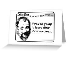 If you're going to leave dirty, show up clean. Greeting Card