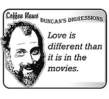 Love is different than it is in the movies Photographic Print