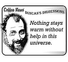 Nothing stays warm without help in this universe Photographic Print